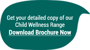 Get your detailed copy of our Child Wellness Range. Download Brochure Now.